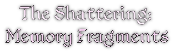 The Shattering: Memory Fragments