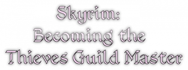Skyrim: Becoming the Thieves Guild Master