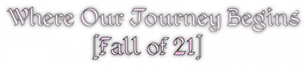 Where Our Journey Begins [Fall of 21]